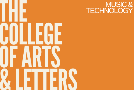 The College of Arts and Letters - Music and Technology